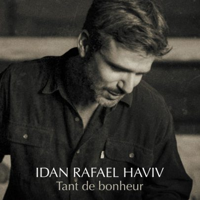Idan Rafael Haviv - Tant de bonheur - עידן רפאל חביב